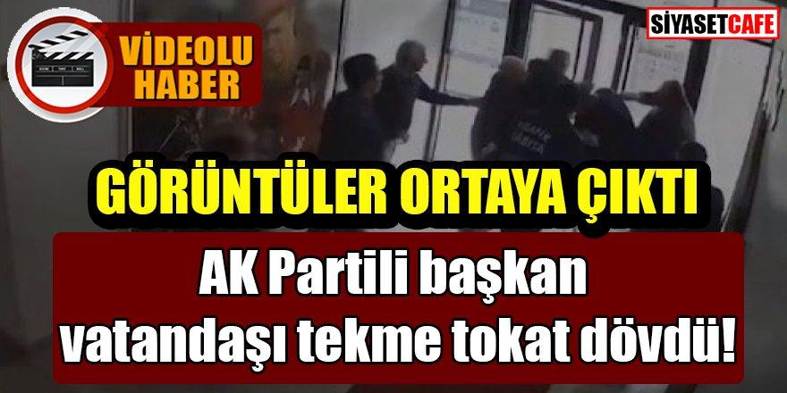 AK Partili başkan vatandaşı tekme tokat dövdü!
