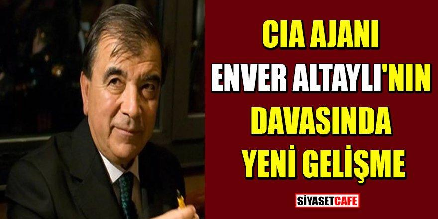 CIA Ajanı Enver Altaylı'nın davasında yeni gelişme