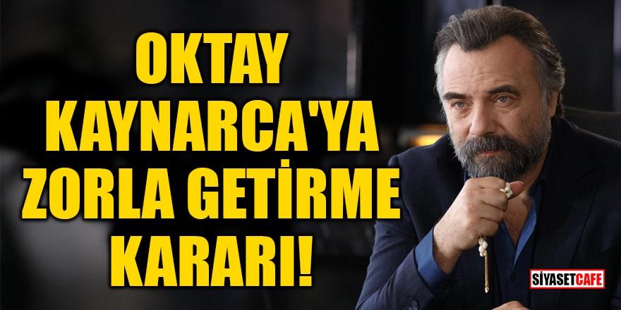 Oktay Kaynarca'ya zorla getirme kararı!