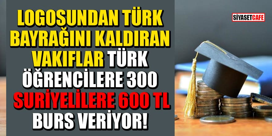 'Vakıflar Genel Müdürlüğü, Türk öğrencilere 300, yabancı öğrencilere 600 TL burs veriyor' iddiası!