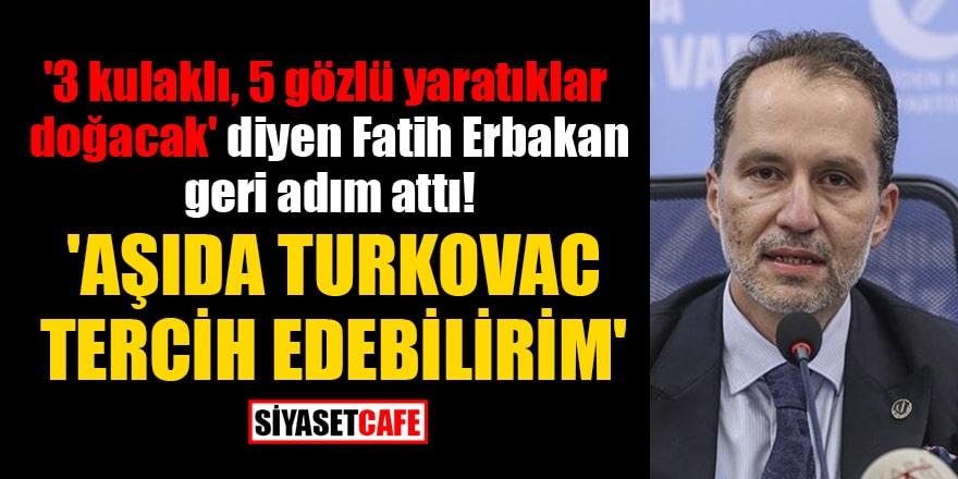 '3 kulaklı, 5 gözlü yaratıklar doğacak' diyen Fatih Erbakan geri adım attı! 'Aşıda TURKOVAC tercih edilebilirim'