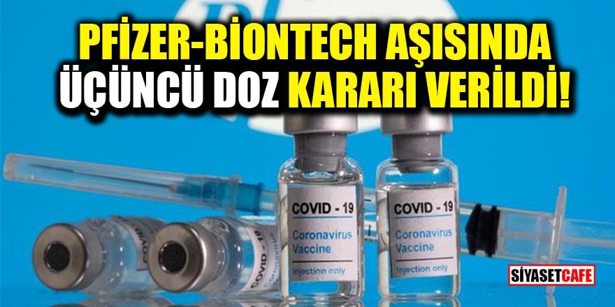 Pfizer-BioNTech aşısında üçüncü doz kararı verildi!