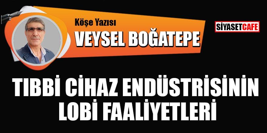 Veysel Boğatepe kaleme aldı: Tıbbi Cihaz Endüstrisinin Lobi Faaliyetleri