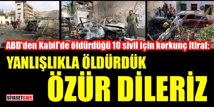 ABD'den Kabil'de öldürdüğü 10 sivil için korkunç itiraf: Yanlışlıkla öldürdük, özür dileriz