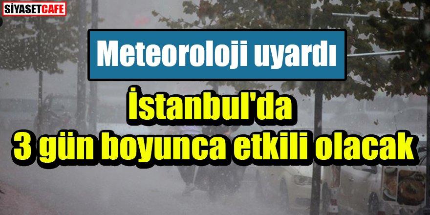 Meteoroloji uyardı: İstanbul'da 3 gün boyunca etkili olacak