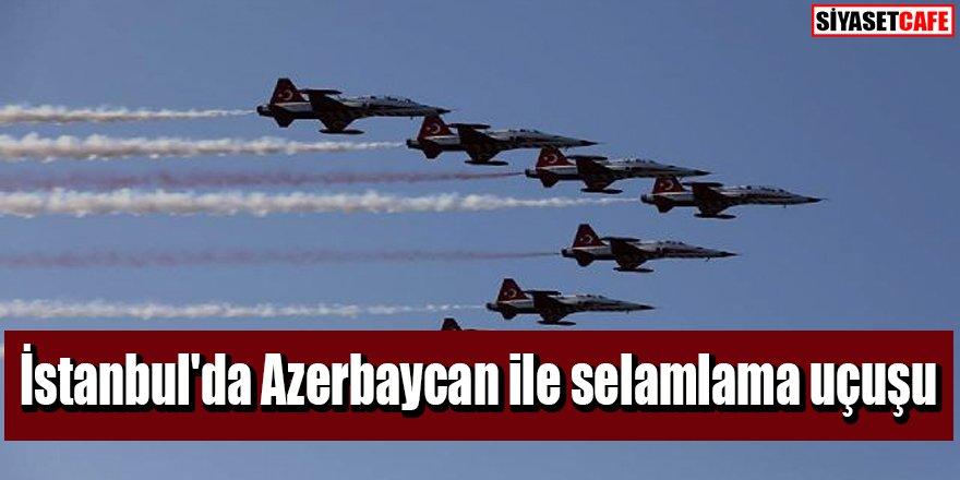 İstanbul'da Azerbaycan ile selamlama uçuşu