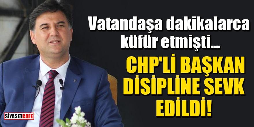 Vatandaşa dakikalarca küfür eden CHP'li Başkan disipline sevk edildi