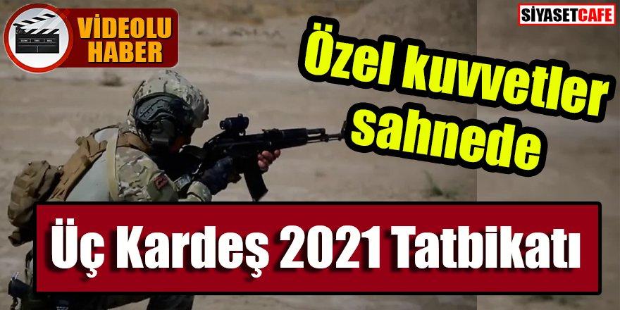 Üç Kardeş 2021 Tatbikatı: Özel kuvvetler sahnede