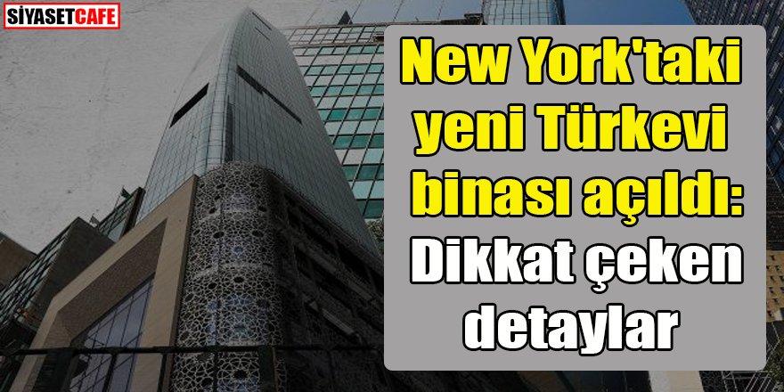 New York'taki yeni Türkevi binasında dikkat çeken detaylar