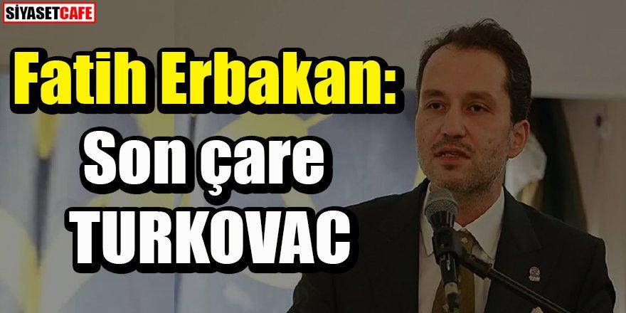 Fatih Erbakan: Son çare TURKOVAC