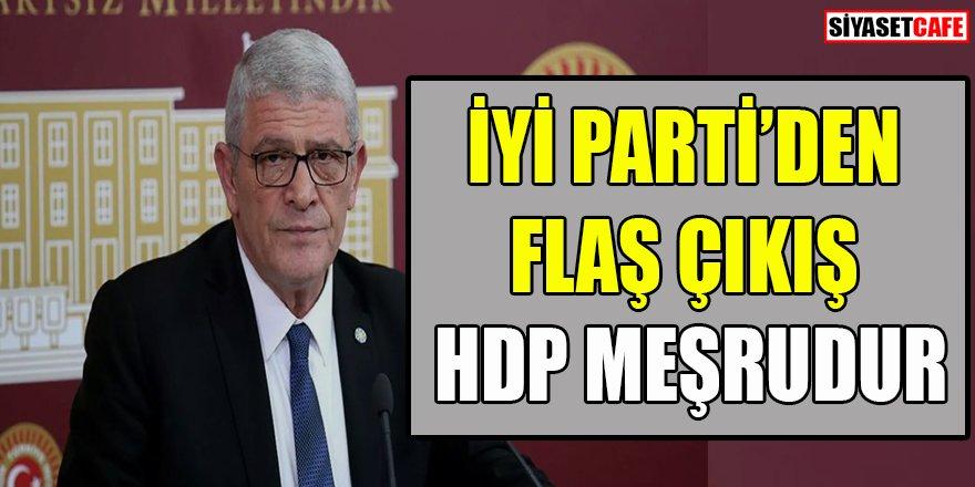 İYİ Parti'den flaş çıkış: HDP meşrudur