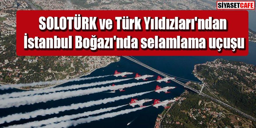 Türk Yıldızları'ndan İstanbul Boğazı'nda selamlama uçuşu