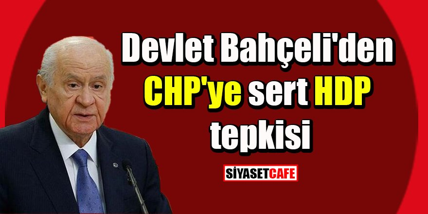 Devlet Bahçeli'den CHP'ye sert HDP tepkisi