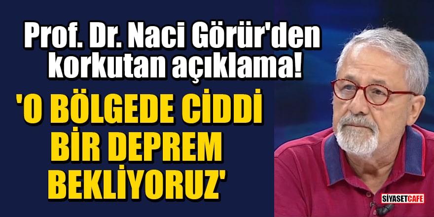 Prof. Dr. Naci Görür'den korkutan açıklama! 'O bölgede ciddi bir deprem bekliyoruz'