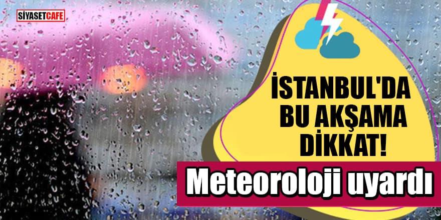 Meteoroloji uyardı: İstanbul'da bu akşama dikkat!