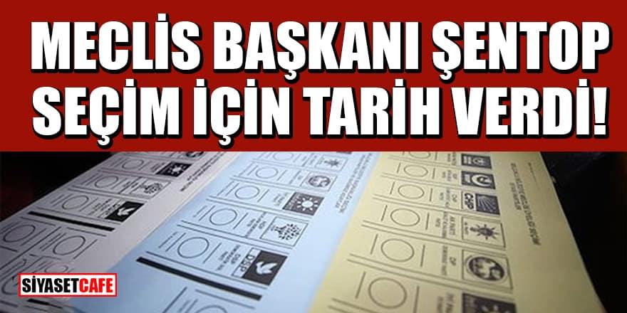 Meclis Başkanı Mustafa Şentop seçim için tarih verdi!