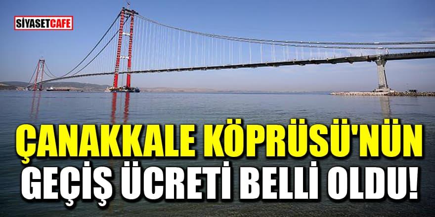 Bakan duyurdu: Çanakkale Köprüsü'nün geçiş ücreti belli oldu!