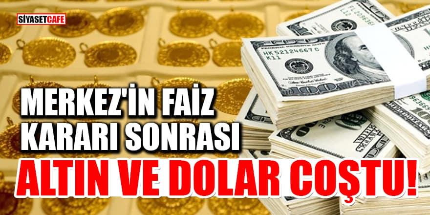 Merkez'in faiz kararı sonrası altın ve dolar coştu!