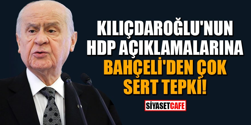 Kılıçdaroğlu'nun HDP açıklamalarına Bahçeli'den çok sert tepki!