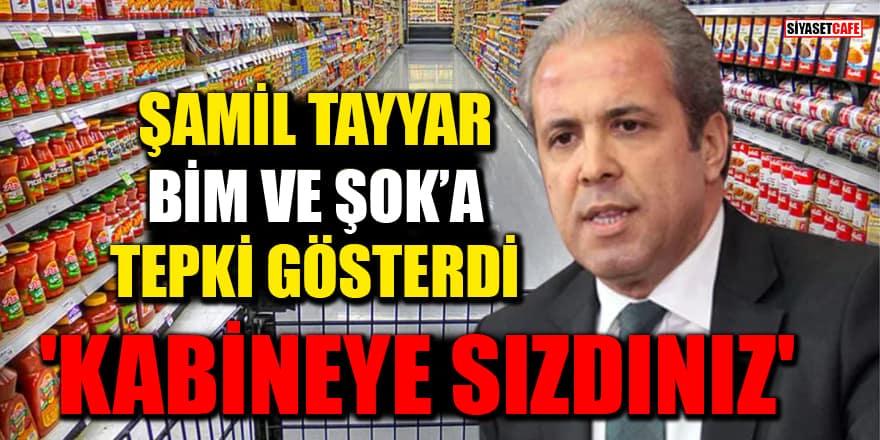 Şamil Tayyar, BİM ve ŞOK marketlerin sahiplerine tepki gösterdi! 'Kabineye sızdınız'