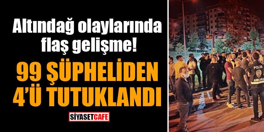 Altındağ olaylarında flaş gelişme: 99 şüpheliden 4'ü tutuklandı