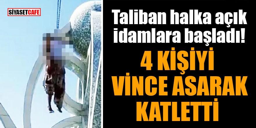 Taliban, halka açık idamlara başladı! 4 kişiyi vince asarak katletti