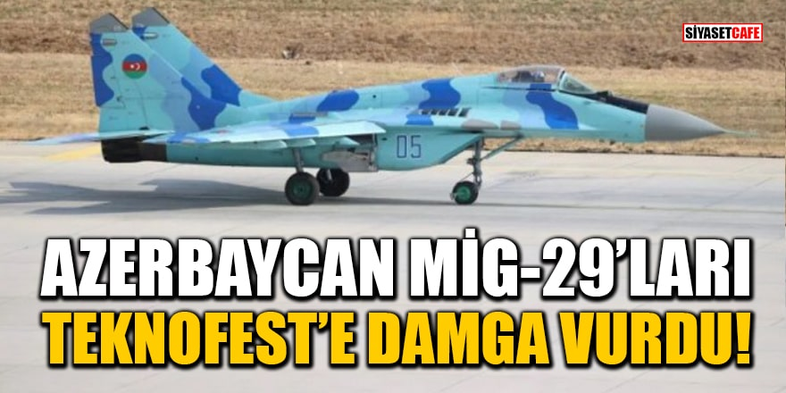 Azerbaycan Mig-29'ları Teknofest'e damga vurdu!