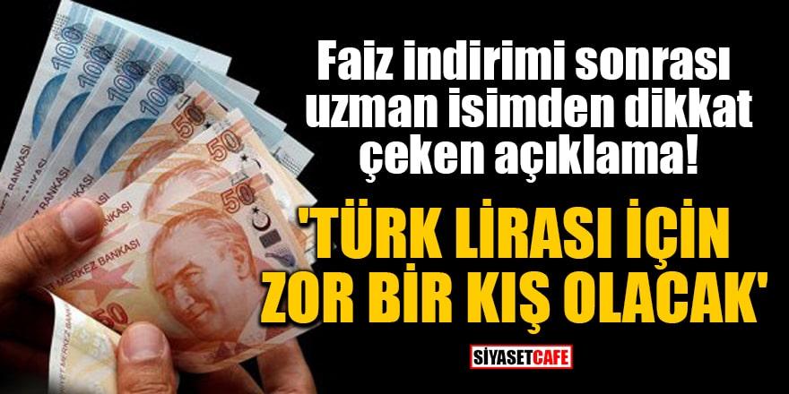 Faiz indirimi sonrası uzman isimden dikkat çeken açıklama: Türk Lirası için zor bir kış olacak