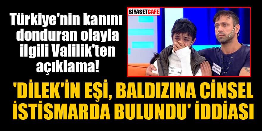 Türkiye'nin kanını donduran olayla ilgili Valilik'ten açıklama!'Dilek'in eşi baldızına cinsel istismarda bulundu' iddiası