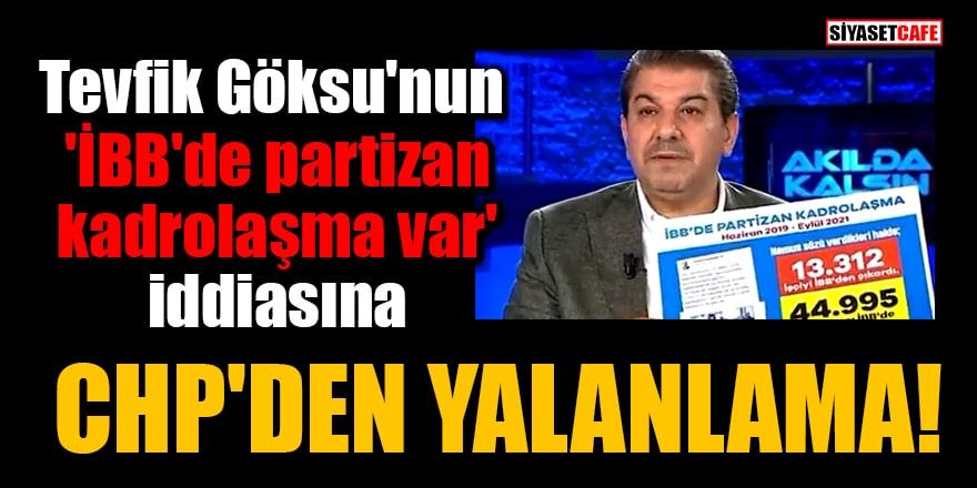 Tevfik Göksu'nun 'İBB'de partizan kadrolaşma var' iddiasına CHP'den yalanlama!