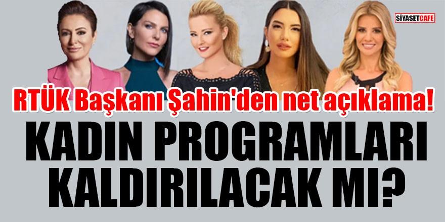 RTÜK Başkanı Ebubekir Şahin'den net açıklama! Kadın programları kaldırılacak mı?