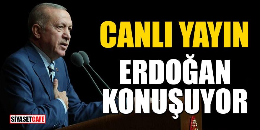 Cumhurbaşkanı Erdoğan konuşuyor! CANLI YAYIN