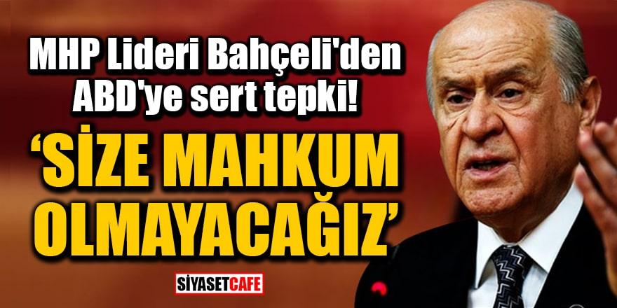 MHP Lideri Bahçeli'den ABD'ye sert tepki: 'Size mahkum olmayacağız'