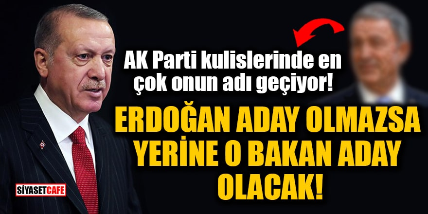 AK Parti kulislerinde en çok onun adı geçiyor! Erdoğan aday olmazsa, yerine o bakan aday olacak
