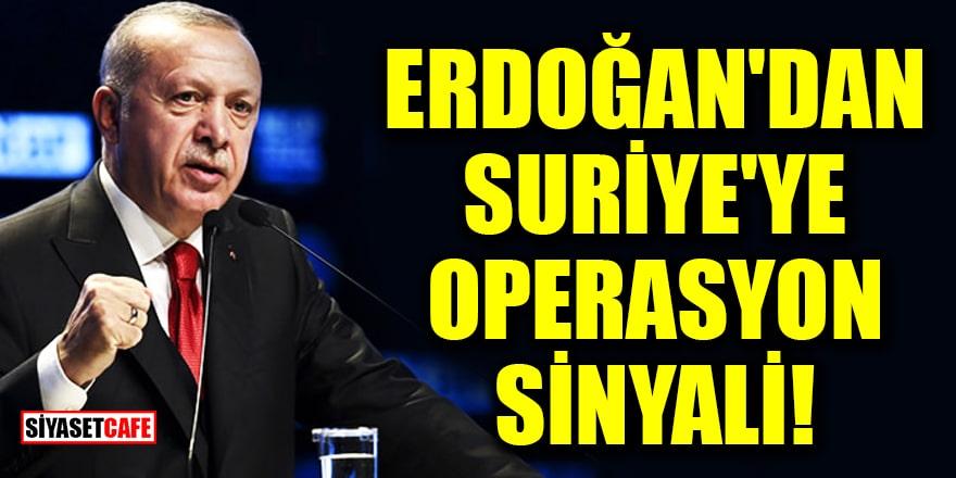 Erdoğan'dan Suriye'ye operasyon sinyali!