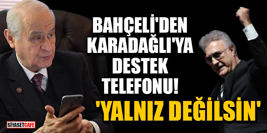 Bahçeli'den Tamer Karadağlı'ya destek telefonu: 'Yalnız değilsin'