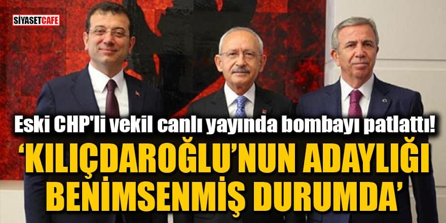 Eski CHP'li vekil canlı yayında bombayı patlattı: Kılıçdaroğlu'nun adaylığı benimsenmiş durumda