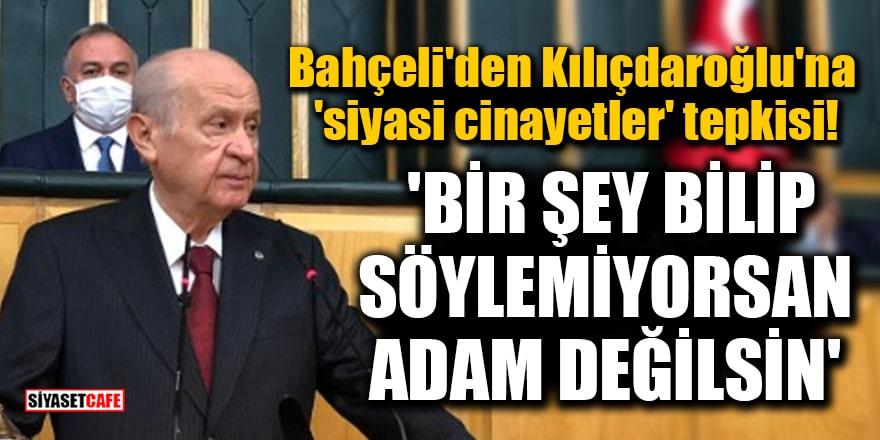 Bahçeli'den Kılıçdaroğlu'na 'siyasi cinayetler' tepkisi! 'Bir şey bilip söylemiyorsan adam değilsin'