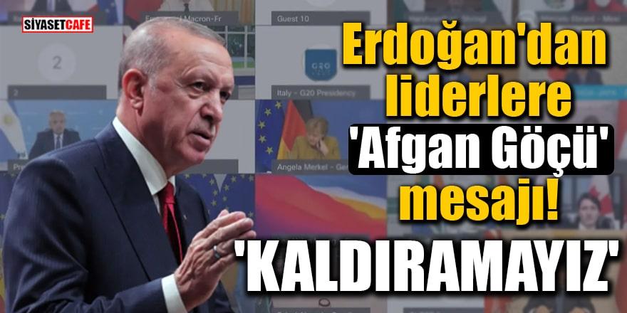 Erdoğan'dan liderlere 'Afgan Göçü' mesajı: 'Kaldıramayız'