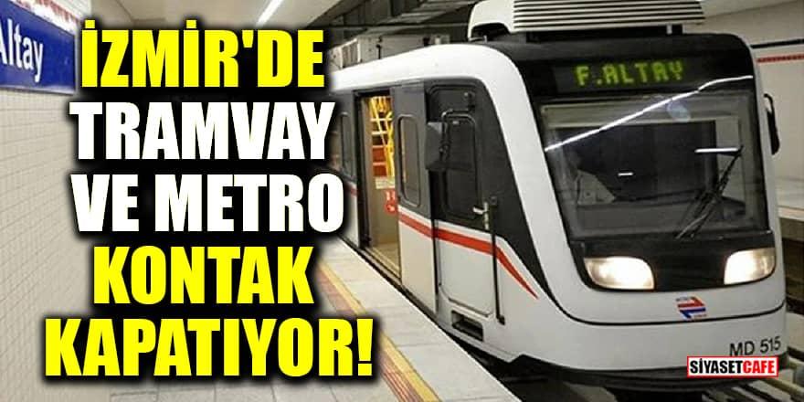 İzmir'de tramvay ve metro kontak kapatıyor!