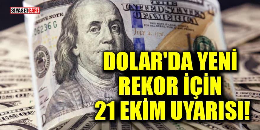 Dolar'da yeni rekor için 21 Ekim uyarısı!