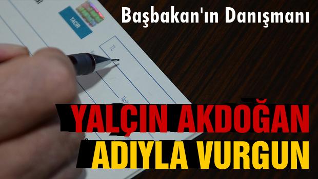 Yalçın Akdoğan'ın adıyla vurgun