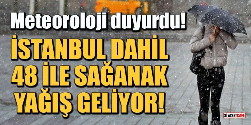 Meteoroloji duyurdu: İstanbul dahil 48 ile sağanak yağış geliyor