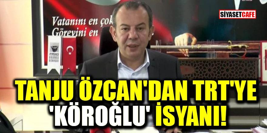 Tanju Özcan'dan TRT'ye 'Köroğlu' isyanı: Özür dileyin!