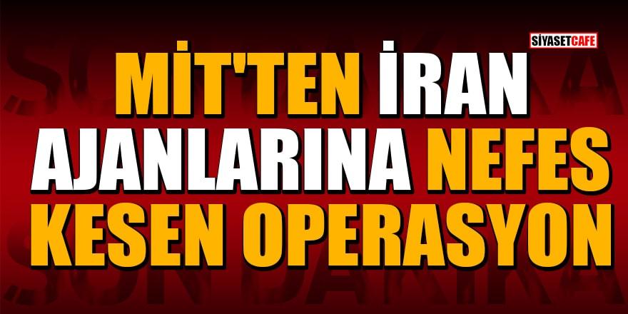 Son dakika: MİT'ten İran ajanlarına nefes kesen operasyon