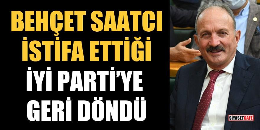 Behçet Saatcı, istifa ettiği İYİ Parti'ye geri döndü