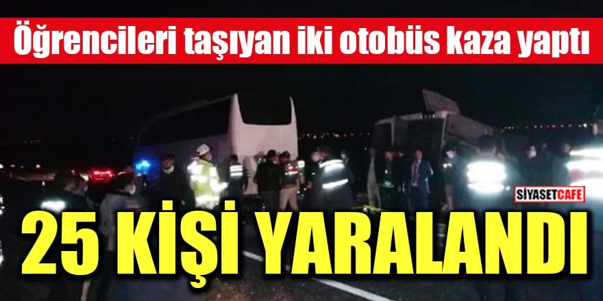 Öğrencileri taşıyan iki otobüs kaza yaptı: 25 kişi yaralandı