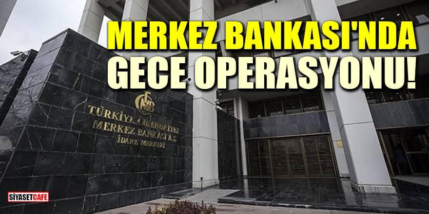 Merkez Bankası'nda gece operasyonu: Görevden alındılar!