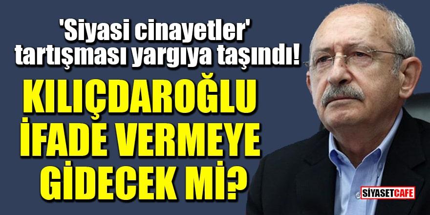 'Siyasi cinayetler' tartışması yargıya taşındı! Kılıçdaroğlu ifade vermeye gidecek mi?