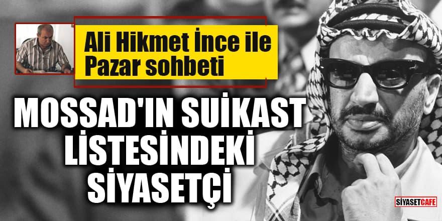 Ali Hikmet İnce ile 'Pazar Sohbeti': MOSSAD'ın suikast listesindeki siyasetçi
